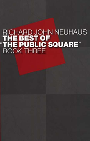 The Best of The Public Square, Book Three  -              By: Richard John Neuhaus