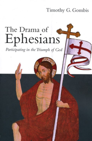 The Drama of Ephesians: Participating in the Triumph of God  -     By: Timothy G. Gombis