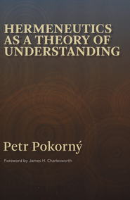 Hermeneutics As a Theory of Understanding   -     By: Petr Pokorny