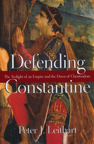 Defending Constantine: The Twilight of an Empire and the Dawn of Christendom  -     By: Peter J. Leithart