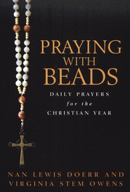 Praying with Beads: Daily Prayers for the Christian Year  -     By: Virginia Stem Owens, Nan Doerr Owens