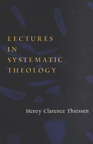Lectures in Systematic Theology, rev. ed.  -     By: Henry Clarence Thiessen