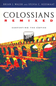 Colossians Remixed: Subverting the Empire  -     By: Brian J. Walsh, Sylvia C. Keesmaat