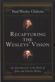Recapturing the Wesleys' Vision: An Introduction to the Faith of John and Charles Wesley  -     By: Paul Wesley Chilcote
