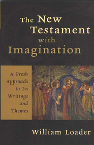The New Testament with Imagination: a Fresh Approach to Its Writings and Themes  -     By: William Loader