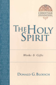 The Holy Spirit: Works & Gifts  -              By: Donald G. Bloesch
