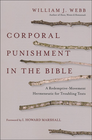 Corporal Punishment in the Bible: A Redemptive-Movement Hermeneutic for Troubling Texts  -              By: William J. Webb