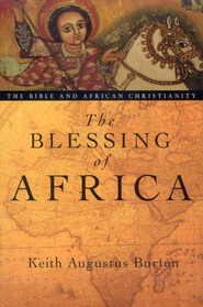 The Blessing of Africa: The Bible and African Christianity  -     By: Keith Augustus Burton