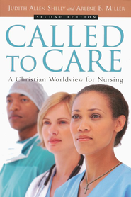 Called to Care: A Christian Worldview for Nursing  -     By: Judith Allen Shelly & Arlene B. Miller
