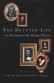The Devoted Life: An Invitation to the Puritan Classics  -     Edited By: Kelly M. Kapic, Randall C. Gleason     By: Edited by Kelly M. Kapic & Randall C. Gleason