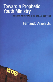 Toward a Prophetic Youth Ministry: Theory and Praxis in Urban Context  -     By: Fernando Arzola