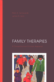 Family Therapies: A Comprehensive Christian Appraisal  -     By: Mark A. Yarhouse & James N. Sells