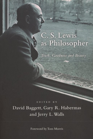 C.S. Lewis as Philosopher: Truth, Goodness, and Beauty   -     By: Edited by D.J. Baggett, G.R. Habermas & J.L. Walls