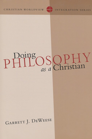 Doing Philosophy As a Christian   -     By: Garrett J. DeWeese