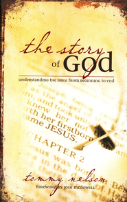 The Story of God: Understanding the Bible from Beginning to End  -     By: Tommy Nelson