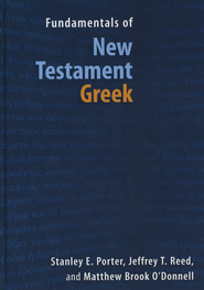 Fundamentals of New Testament Greek: First Year  -     By: Stanley E. Porter, Jeffrey T. Reed, Matthew Brook O'Donnell