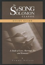 The Song of Solomon Classic Study Guide: A Study of Love, Marriage, Sex and Romance  -              By: Tommy Nelson