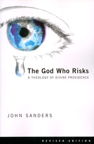 The God Who Risks: A Theology of Divine Providence  -     By: John Sanders