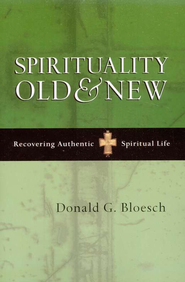 Spirituality Old & New: Recovering Authentic Spiritual Life  -     By: Donald G. Bloesch