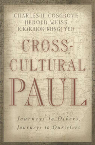 Cross-Cultural Paul: Journeys to Others, Journeys to Ourselves  -     By: Charles H. Cosgrove, Herold Weiss, Khiok-khng Yeo