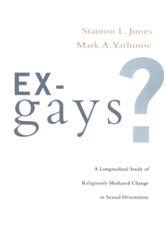 Ex-Gays? A Longitudinal Study of Religiously Mediated Change in Sexual Orientation  -              By: Stanton L. Jones, Mark A. Yarhouse