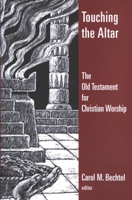 Touching the Altar: The Old Testatment and Christian Worship  -     By: Carol Bechtel