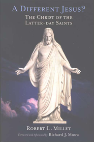 A Different Jesus? The Christ of the Latter-day Saints  -     By: Robert L. Millet