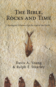 The Bible, Rocks, and Time: Geological Evidence for the Age of the Earth  -              By: Davis A. Young, Ralph Stearley