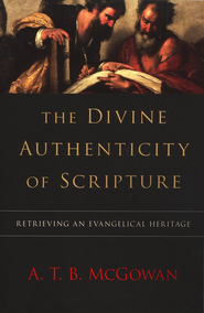 The Divine Authenticity of Scripture: Retrieving an Evangelical Heritage  -     By: A.T.B. McGowan