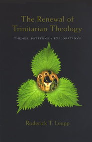 The Renewal of Trinitarian Theology: Themes, Patterns & Explorations  -     By: Roderick T. Leupp
