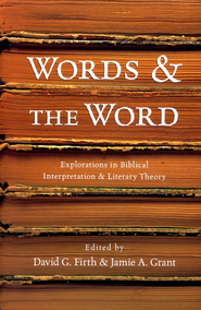 Words & the Word: Explorations in Biblical Interpretation and Literary Theory  -     By: David Firth, Jamie A. Grant