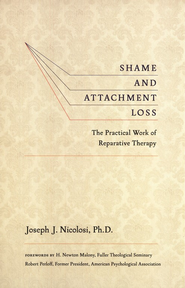 Shame and Attachment Loss: The Practical Work of Reparative Therapy  -     By: Joseph J. Nicolosi