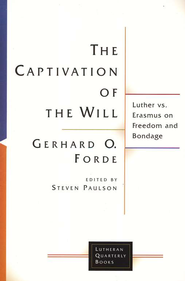The Captivity of the Will: Luther and Erasmus on Freedom and Bondage  -     By: Gerhard O. Forde