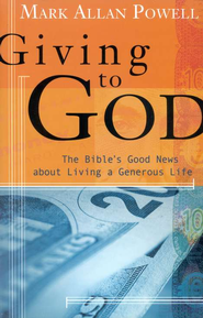 Giving to God: The Bible's Good News About Living a Generous Life  -     By: Mark Allan Powell
