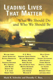 Leading Lives That Matter: What We Should Do and Who We Should Be  -     Edited By: Mark R. Schwehn, Dorothy C. Bass     By: Edited by Mark R. Schwehn & Dorothy C. Bass