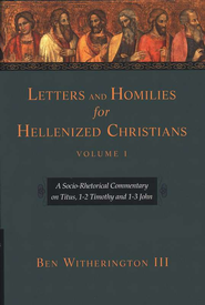 Letters and Homilies for Hellenized Christians, Volume 1: A Socio-Rhetorical Commentary on Titus, 1-2 Timothy and 1-3 John  -     By: Ben Witherington III