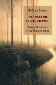 The Pastor As Minor Poet: Pastoral Calling & Identity in the Twenty-first Century  -     By: M. Craig Barnes