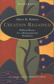 Creation Regained: Biblical Basics for a Reformational Worldview, 2nd edition  -              By: Albert M. Wolters