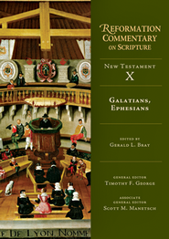 Galatians, Ephesians: Reformation Commentary on Scripture [RCS]  -              Edited By: Gerald L. Bray, Timothy George, Scott M. Manetsch                   By: Edited by Gerald L. Bray
