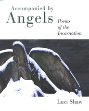 Accompanied by Angels: Poems of the Incarnation  -     By: Luci Shaw