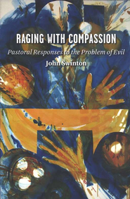 Raging with Compassion: Pastoral Responses to the Problem of Evil  -     By: John Swinton