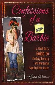 Confessions of a Non-Barbie: A Real Girl's Guide to Finding Beauty and Pursuing Happily Ever-After  -              By: Kinda Wilson