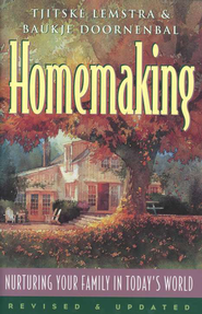 Homemaking: Nuturing Your Family in Today's World   -     By: Tjitske Lemstra