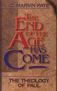 The End of the Age has Come: Theology of Paul   -     By: C. Marvin Pate