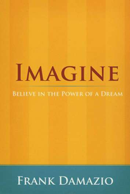 Imagine, Believe in the Power of a Dream  -              By: Frank Damazio