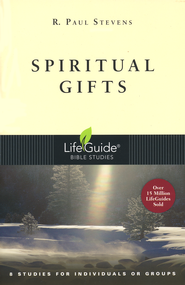 Spiritual Gifts, LifeGuide Topical Bible Studies  -              By: R. Paul Stevens