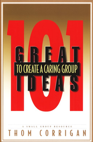 101 Great Ideas to Create a Caring Group   -     By: Thom Corrigan