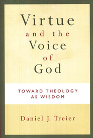 Virtue and the Voice of God: Toward Theology as Wisdom  -     By: Daniel J. Treier