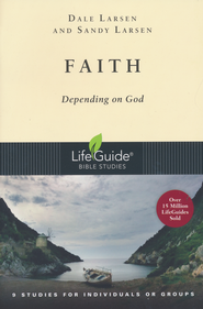 Faith: Depending on God, LifeGuide Topical Bible Studies  -     By: Dale Larsen, Sandy Larsen