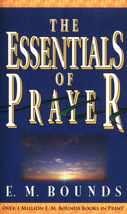 The Essentials of Prayer   -     By: E.M. Bounds